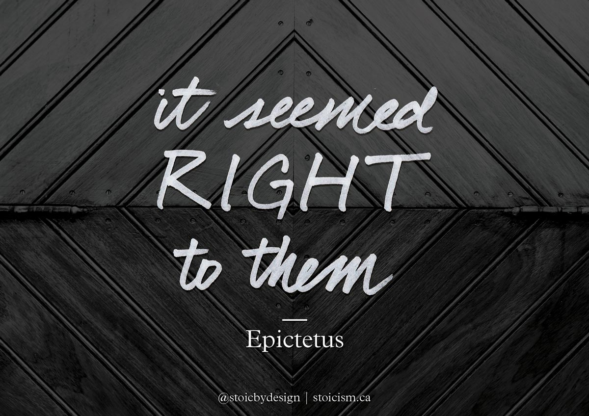 It seemed right to them - Epictetus