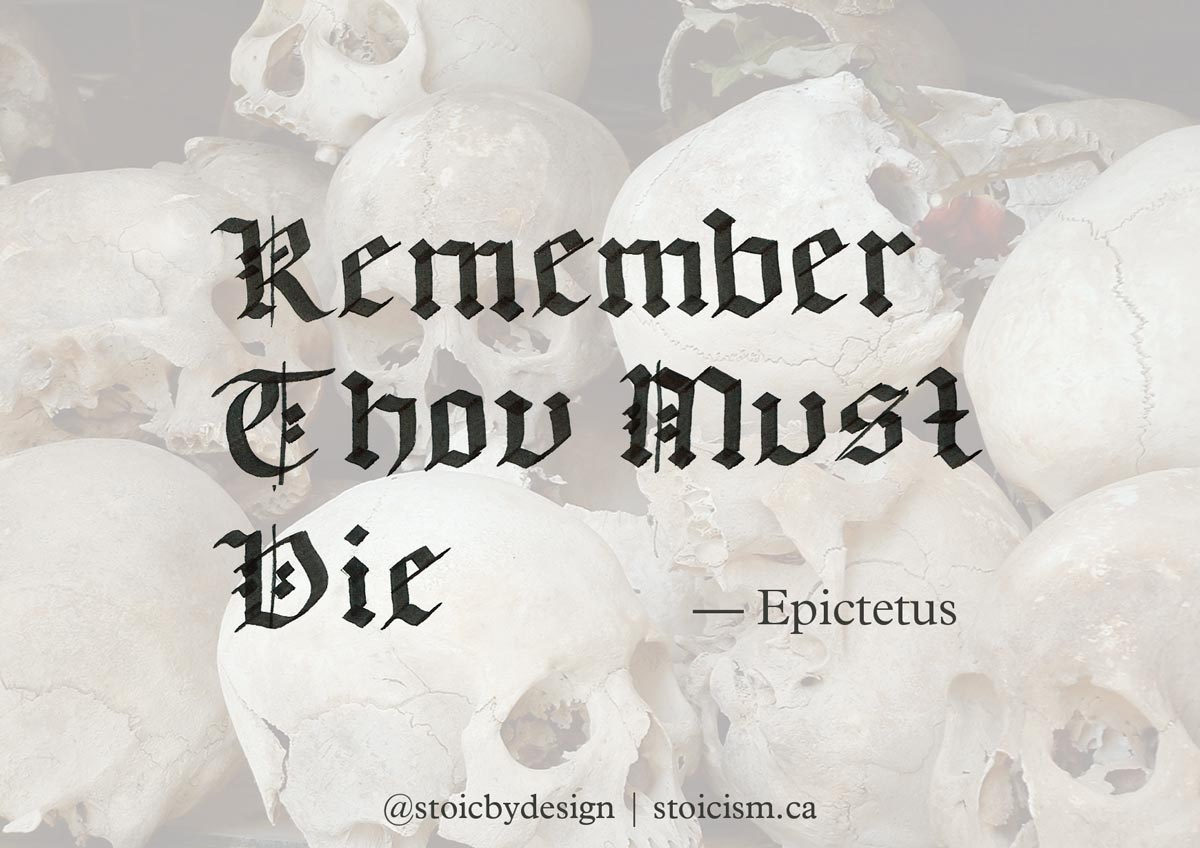 Remember thou must die - Epictetus
